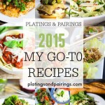 My Top 10 Go-To Recipes - These are the recipes that I personally make again and again. Easy to prepare and delicous! | platingsandpairings.com